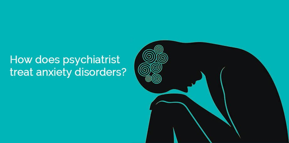 How does psychiatrist treat anxiety disorders12